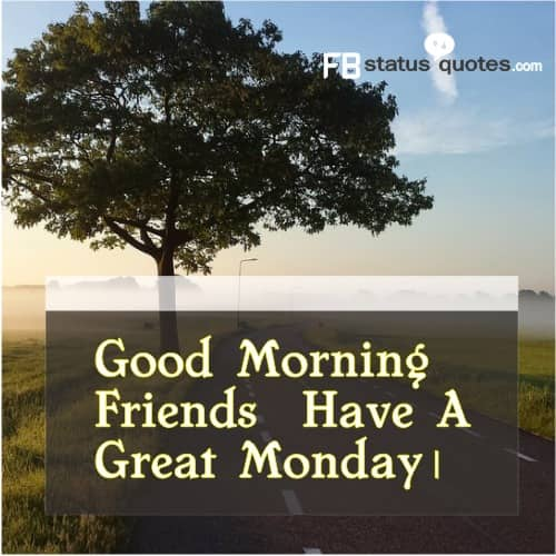 Good Morning Friends Have A Great Monday।