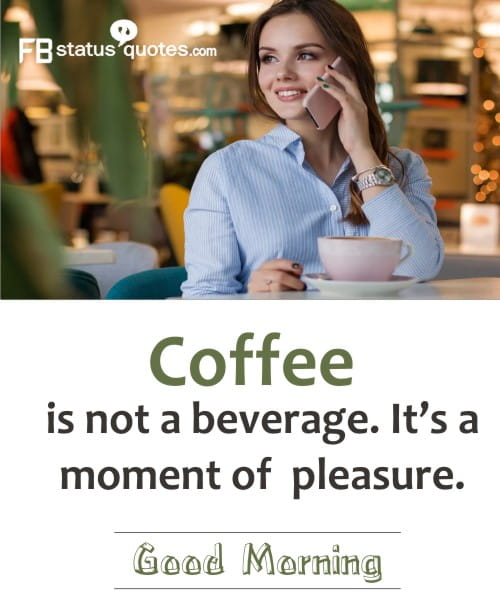 Coffee is not a beverage. It's a moment of pleasure.