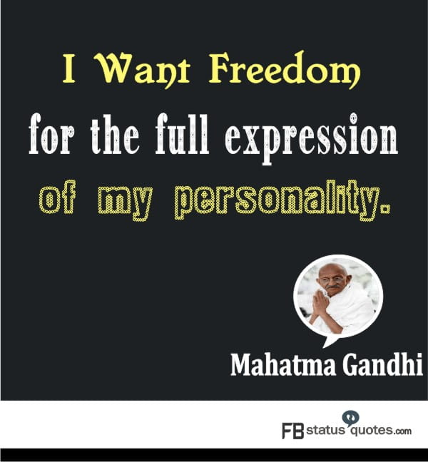 I want freedom - Mahatma Gandhi
