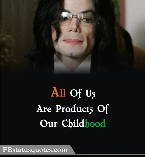 All Of Us Are Products Of Our Childhood