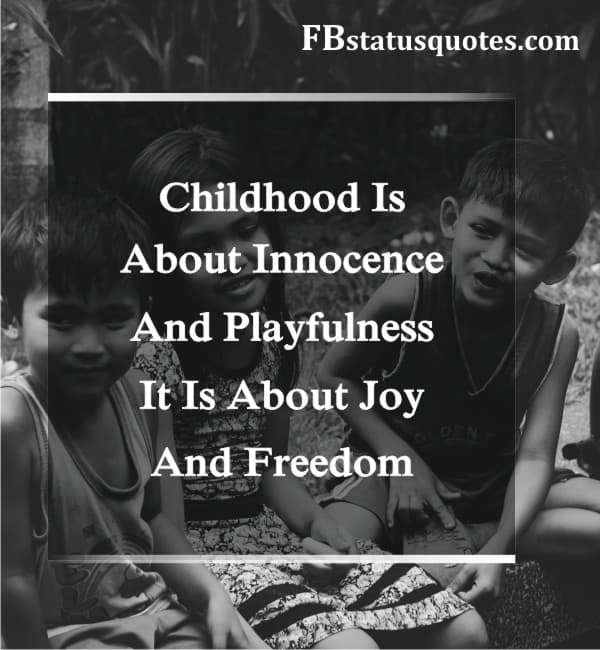 Childhood Is About Innocence And Playfulness. It Is About Joy And Freedom