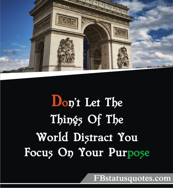 Don't Let The Things Of The World Distract You. Focus On Your Purpose