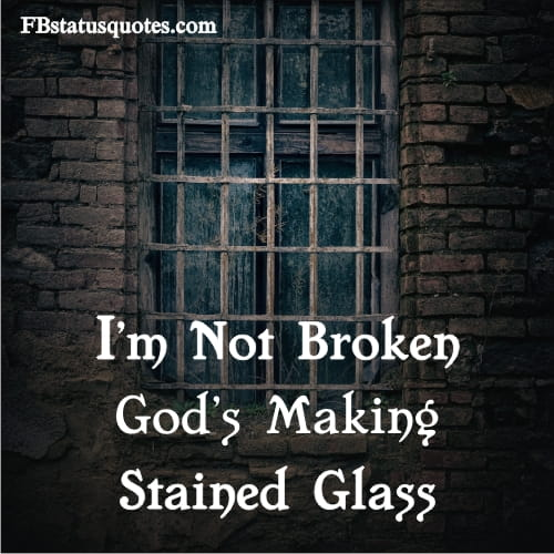I'm Not Broken, God's Making Stained Glass