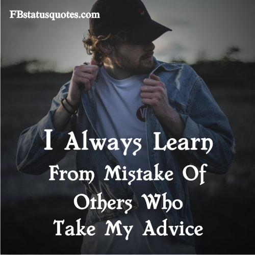 I Always Learn From Mistake Of Others Who Take My Advice