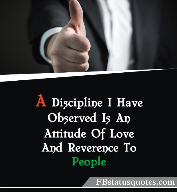 A Discipline I Have Observed Is An Attitude Of Love And Reverence To People