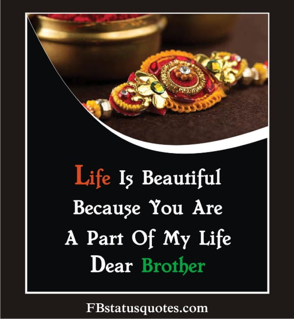Life Is Beautiful Because You Are A Part Of My Life Dear Brother