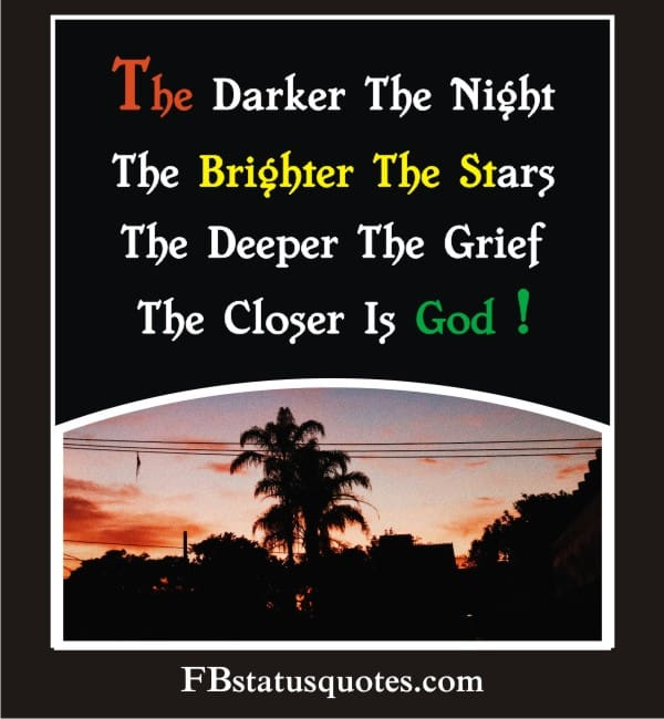 The Darker The Night, The Brighter The Stars, The Deeper The Grief, The Closer Is God