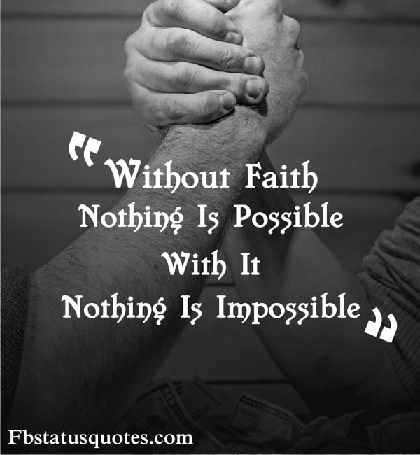 Without Faith Nothing Is Possible. With It, Nothing Is Impossible