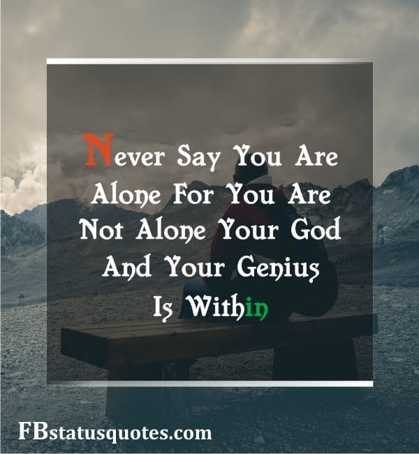 Never Say You Are Alone For You Are Not Alone